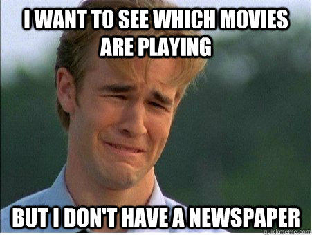 I want to see which movies are playing But I don't have a newspaper