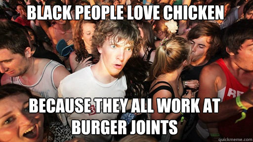 Black People Love Chicken Because they all work at Burger Joints  - Black People Love Chicken Because they all work at Burger Joints   Sudden Clarity Clarence