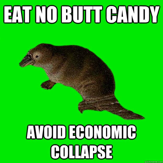 Eat no butt candy Avoid Economic Collapse  Non-sequitur Platypus