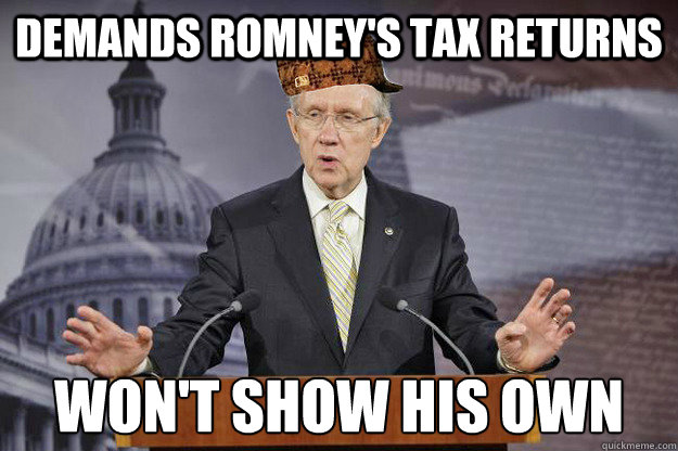 demands romney's tax returns won't show his own  Scumbag Harry Reid
