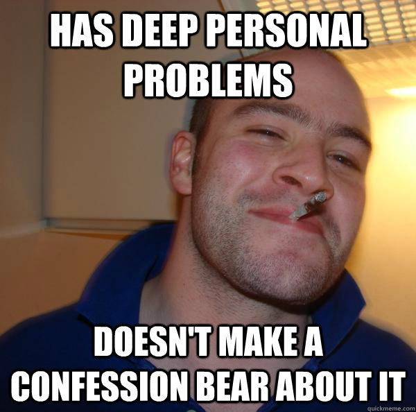 Has deep personal problems Doesn't make a confession bear about it - Has deep personal problems Doesn't make a confession bear about it  Misc
