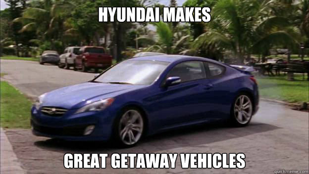 hyundai makes great getaway vehicles - hyundai makes great getaway vehicles  Misc
