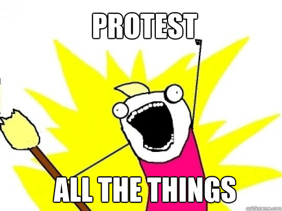 Protest ALL the things