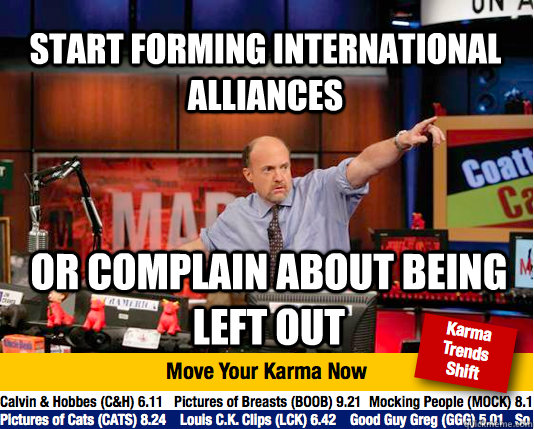 Start forming international alliances Or complain about being left out  Mad Karma with Jim Cramer