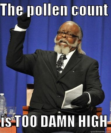 Old, yeah, but damn .... - THE POLLEN COUNT   IS TOO DAMN HIGH The Rent Is Too Damn High