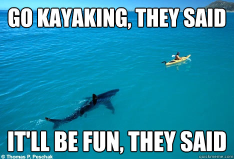 Go Kayaking, they said It'll be fun, they said - Go Kayaking, they said It'll be fun, they said  Misc