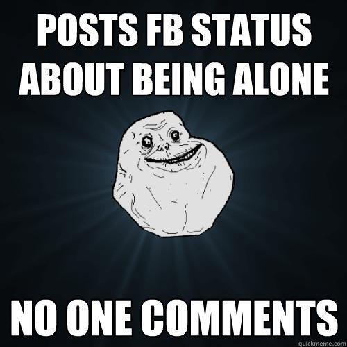 Posts FB Status About Being Alone No One Comments - Posts FB Status About Being Alone No One Comments  Forever Alone