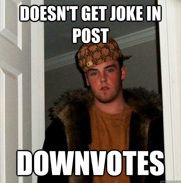 Doesn't get joke in post Downvotes - Doesn't get joke in post Downvotes  Scumbag Steve