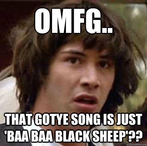 OMFG.. THAT GOTYE SONG IS JUST 'BAA BAA BLACK SHEEP'?? - OMFG.. THAT GOTYE SONG IS JUST 'BAA BAA BLACK SHEEP'??  conspiracy keanu