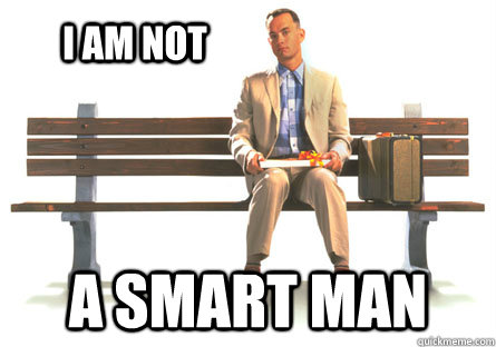 I am not A smart man - I am not A smart man  ForrestGumpPaki