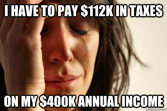 I have to pay $112k in taxes on my $400k annual income