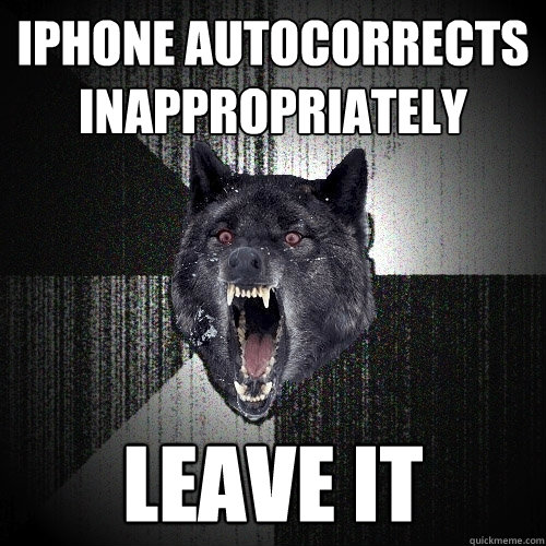 iPhone autocorrects inappropriately leave it - iPhone autocorrects inappropriately leave it  Insanity Wolf