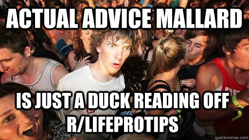 Actual Advice mallard is just a duck reading off r/lifeprotips - Actual Advice mallard is just a duck reading off r/lifeprotips  Sudden Clarity Clarence