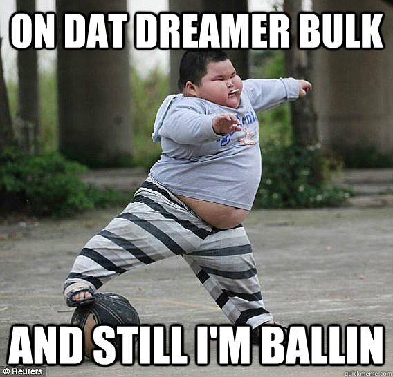 ON DAT DREAMER BULK AND STILL I'M BALLIN