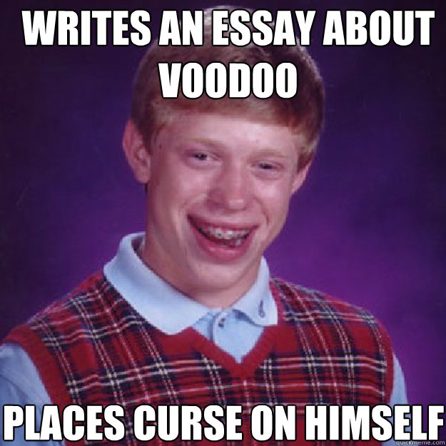 writes an essay about voodoo  places curse on himself - writes an essay about voodoo  places curse on himself  Misc