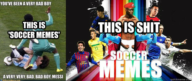 This is     'soccer memes' this is shit  soccer memes