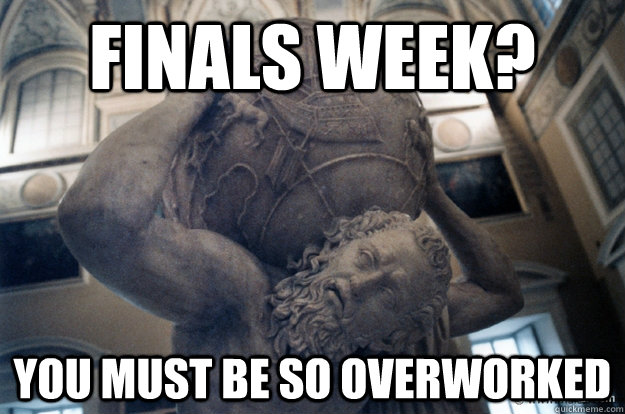 finals week? you must be so overworked