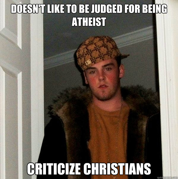 Doesn't like to be judged for being atheist criticize christians - Doesn't like to be judged for being atheist criticize christians  Misc
