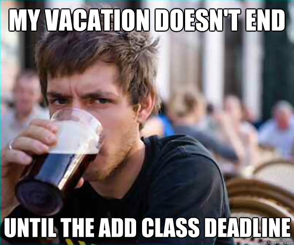 my vacation doesn't end  until the add class deadline  Caption 4 goes here - my vacation doesn't end  until the add class deadline  Caption 4 goes here  Lazy College Senior