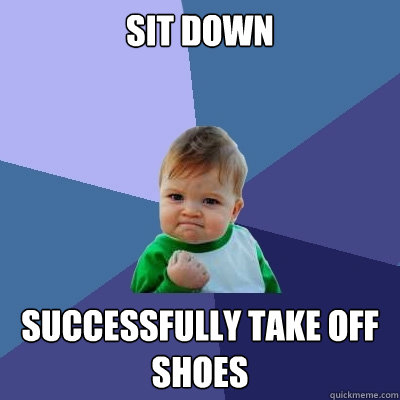 Sit down successfully take off shoes - Sit down successfully take off shoes  Success Kid