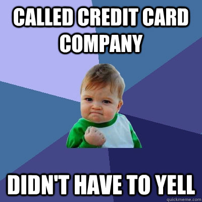 Called credit card company didn't have to yell - Called credit card company didn't have to yell  Success Kid