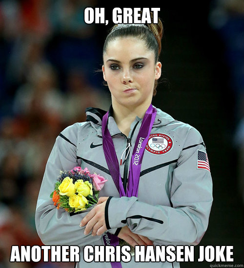 OH, great Another chris hansen joke - OH, great Another chris hansen joke  McKayla Not Impressed