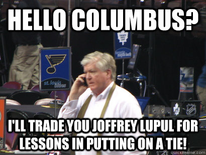 Hello columbus? I'll trade you Joffrey Lupul for lessons in putting on a tie!