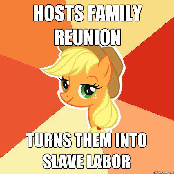 HOSTS FAMILY  REUNION TURNS THEM INTO  SLAVE LABOR - HOSTS FAMILY  REUNION TURNS THEM INTO  SLAVE LABOR  Applejack