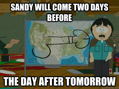 Sandy will come two days before the day after tomorrow - Sandy will come two days before the day after tomorrow  Misc