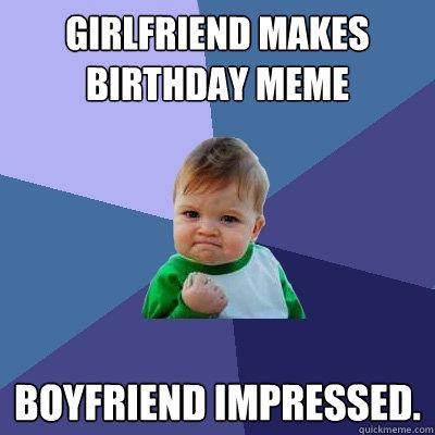 Girlfriend makes Birthday Meme Boyfriend impressed ...