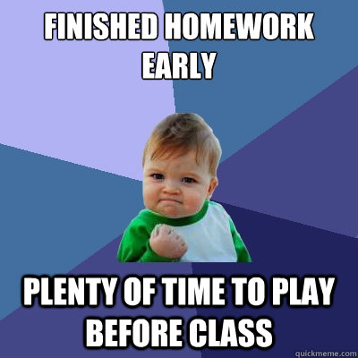 Finished Homework early Plenty of time to play before class - Finished Homework early Plenty of time to play before class  Success Kid
