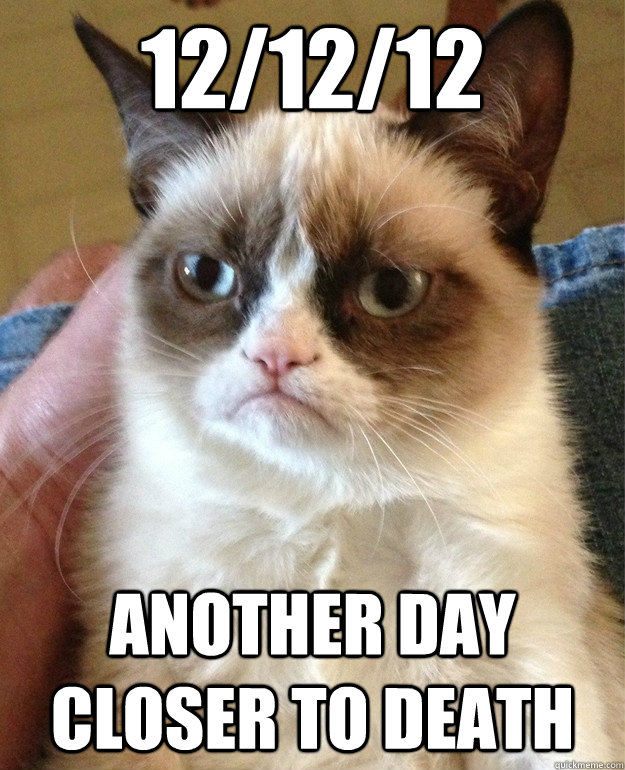 12/12/12 another day closer to death - 12/12/12 another day closer to death  Misc