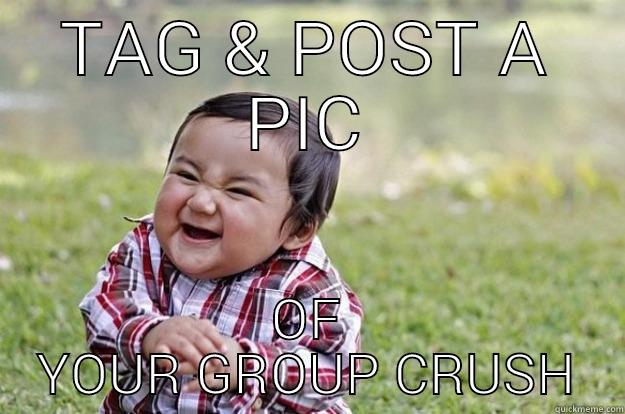 TAG & POST A PIC OF YOUR GROUP CRUSH Evil Toddler