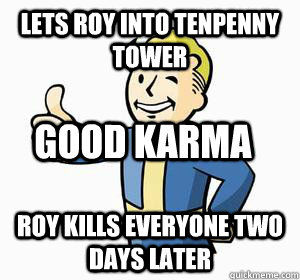 lets roy into tenpenny tower roy kills everyone two days later good karma - lets roy into tenpenny tower roy kills everyone two days later good karma  Vault Boy