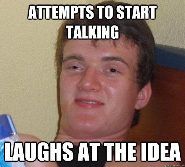 attempts to start talking laughs at the idea - attempts to start talking laughs at the idea  10 Guy