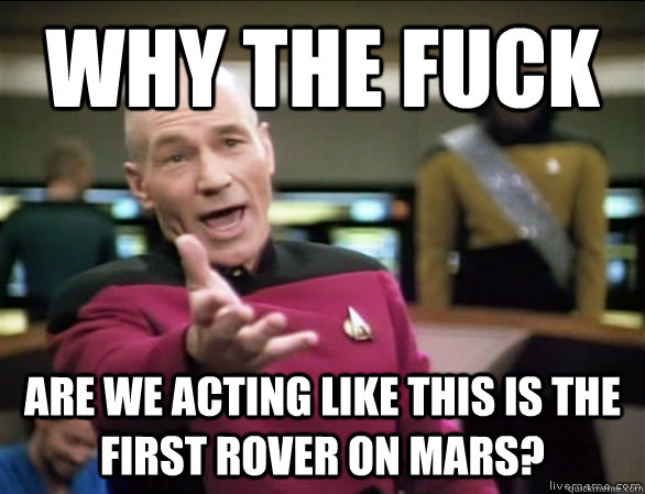 why the fuck are we acting like this is the first rover on mars? - why the fuck are we acting like this is the first rover on mars?  Annoyed Picard HD