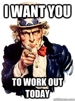 i want you to work out today  Advice by Uncle Sam