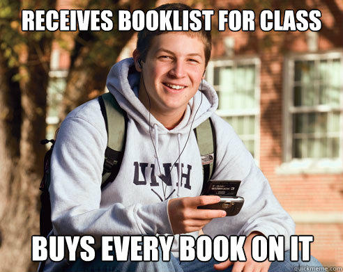 Receives booklist for class Buys every book on it - Receives booklist for class Buys every book on it  College Freshman