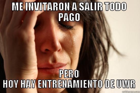 ME INVITARON A SALIR TODO PAGO PERO HOY HAY ENTRENAMIENTO DE UWR First World Problems