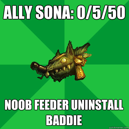 Ally Sona: 0/5/50 Noob feeder uninstall baddie  Bad LoL Player