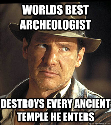 Worlds best archeologist Destroys every ancient temple he enters  Indiana jones