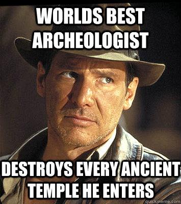 Worlds best archeologist Destroys every ancient temple he enters - Worlds best archeologist Destroys every ancient temple he enters  Indiana jones