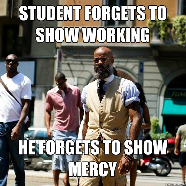 student forgets to show working he forgets to show mercy