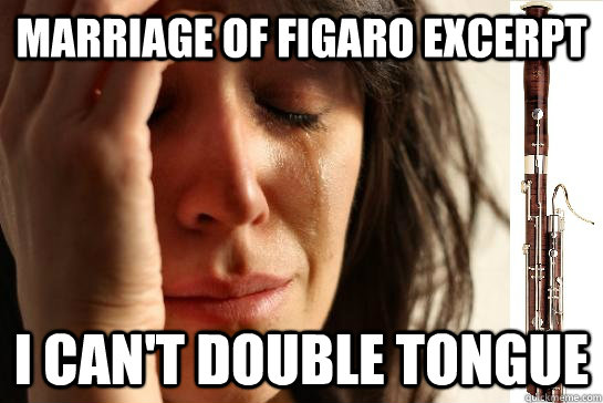 Marriage of figaro excerpt I can't double tongue  First Chair Problems bassoon
