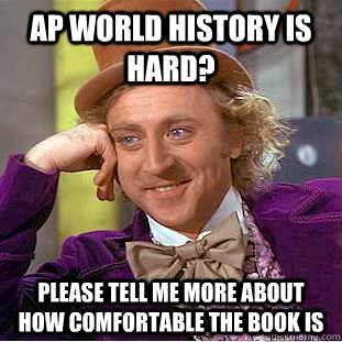 60978021eb062b05f9e89808486d9b31206997e3d763c8e526e0e04743d75d3a ap world history is hard? please tell me more about how