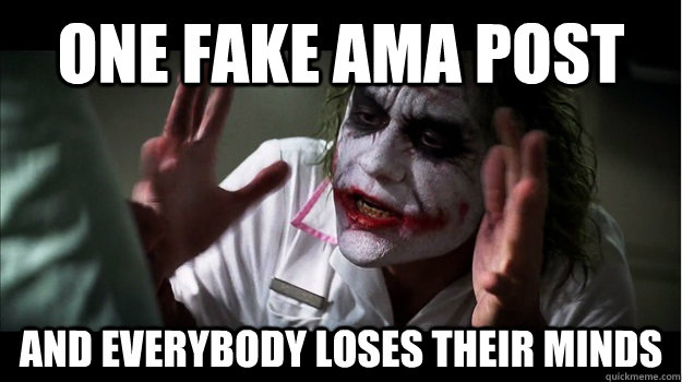 one fake ama post AND EVERYBODY LOSES THEIR MINDS - one fake ama post AND EVERYBODY LOSES THEIR MINDS  Joker Mind Loss