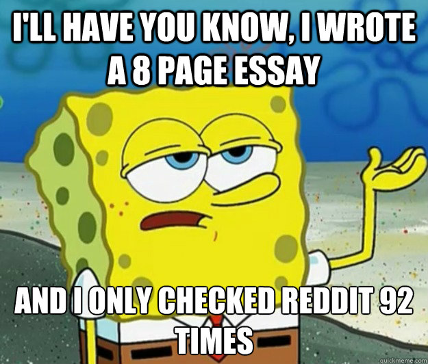 Thesis Statement For Friendship Essay Ill Have You Know I Wrote A  Page Essay And I Only Checked Reddit   Times Essay Writing Business also Thesis Statements For Essays Ill Have You Know I Wrote A  Page Essay And I Only Checked Reddit  Paper Vs Essay