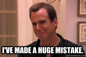 I've made a huge mistake.