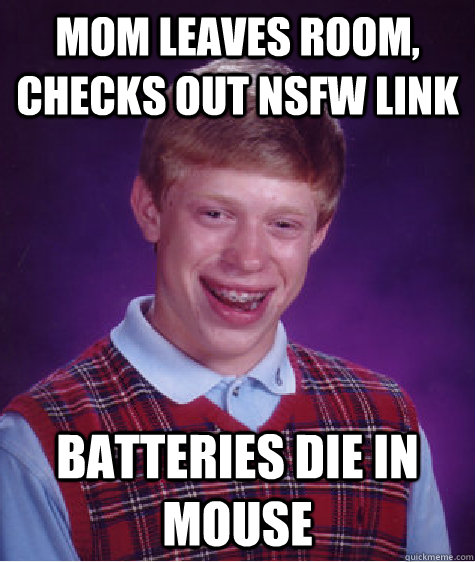 mom leaves room, checks out nsfw link batteries die in mouse - mom leaves room, checks out nsfw link batteries die in mouse  Bad Luck Brian