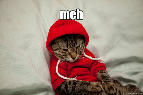 meh - meh  Apathy Cat